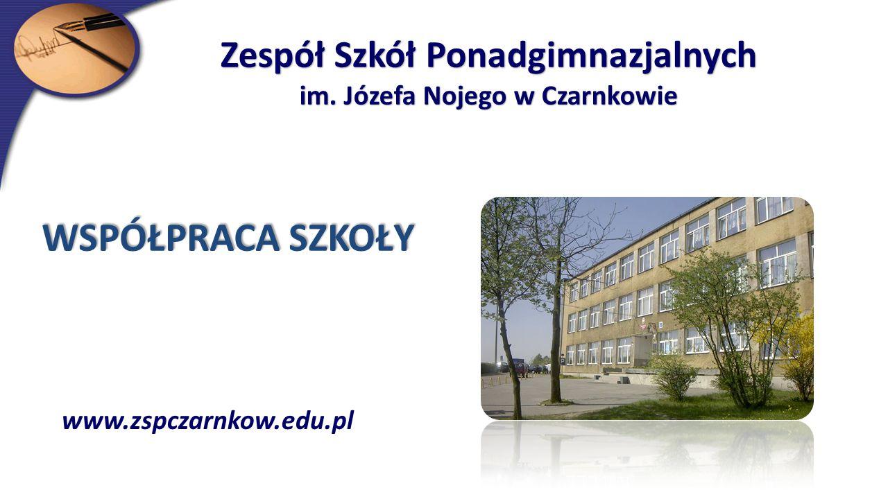 Zespół Szkół Ponadgimnazjalnych im. Józefa Nojego w Czarnkowie www.zspczarnkow.edu.pl WSPÓŁPRACA SZKOŁY