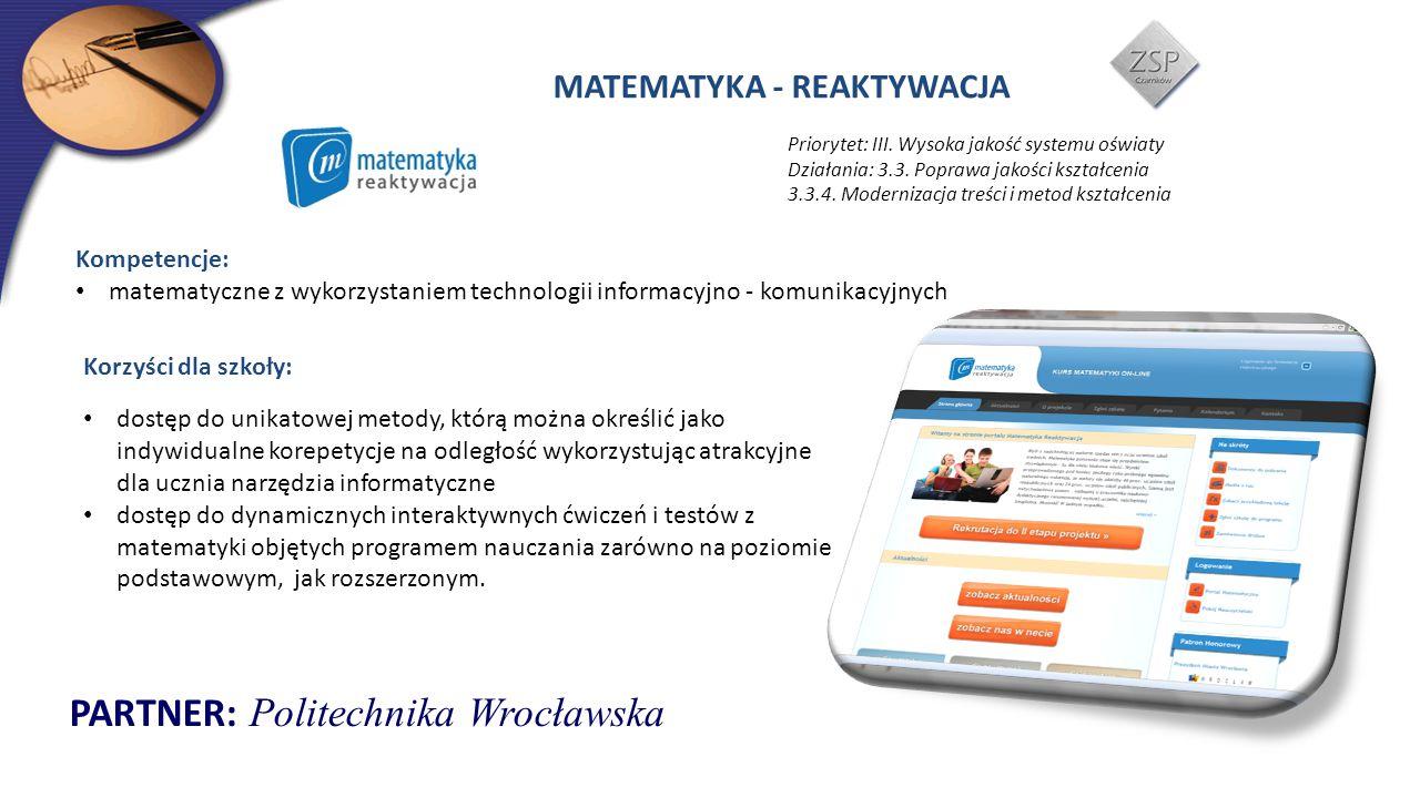 MATEMATYKA - REAKTYWACJA Priorytet: III. Wysoka jakość systemu oświaty Działania: 3.3. Poprawa jakości kształcenia 3.3.4. Modernizacja treści i metod