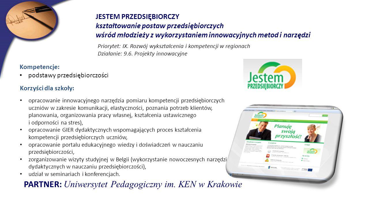JESTEM PRZEDSIĘBIORCZY kształtowanie postaw przedsiębiorczych wśród młodzieży z wykorzystaniem innowacyjnych metod i narzędzi Priorytet: IX. Rozwój wy