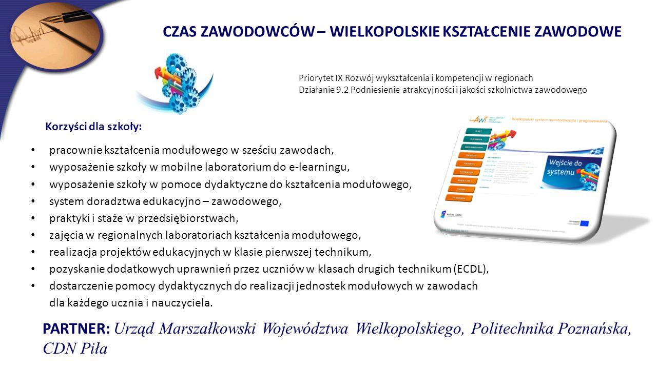 CZAS ZAWODOWCÓW – WIELKOPOLSKIE KSZTAŁCENIE ZAWODOWE Priorytet IX Rozwój wykształcenia i kompetencji w regionach Działanie 9.2 Podniesienie atrakcyjno