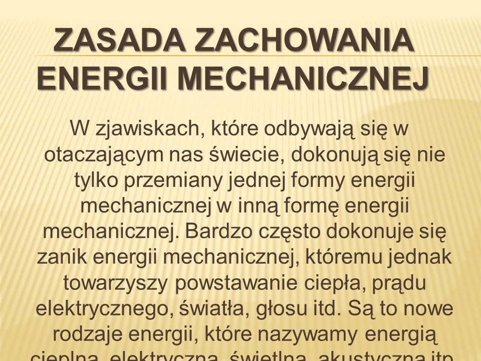 W zjawiskach, które odbywają się w otaczającym nas świecie, dokonują się nie tylko przemiany jednej formy energii mechanicznej w inną formę energii me