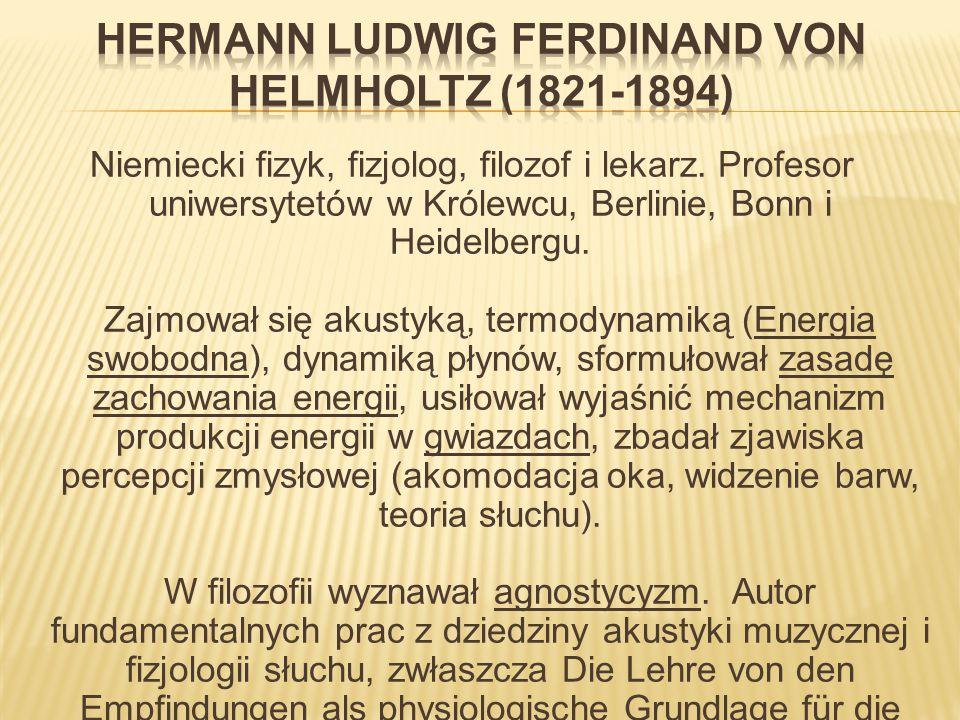 Niemiecki fizyk, fizjolog, filozof i lekarz. Profesor uniwersytetów w Królewcu, Berlinie, Bonn i Heidelbergu. Zajmował się akustyką, termodynamiką (En