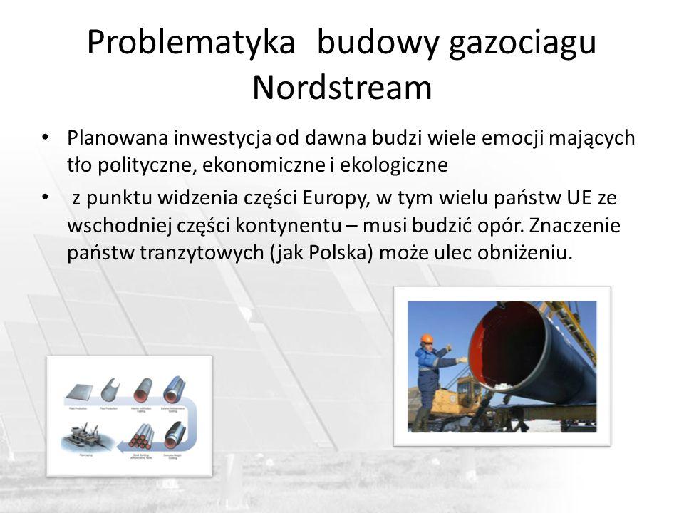 Problematyka budowy gazociagu Nordstream Planowana inwestycja od dawna budzi wiele emocji mających tło polityczne, ekonomiczne i ekologiczne z punktu