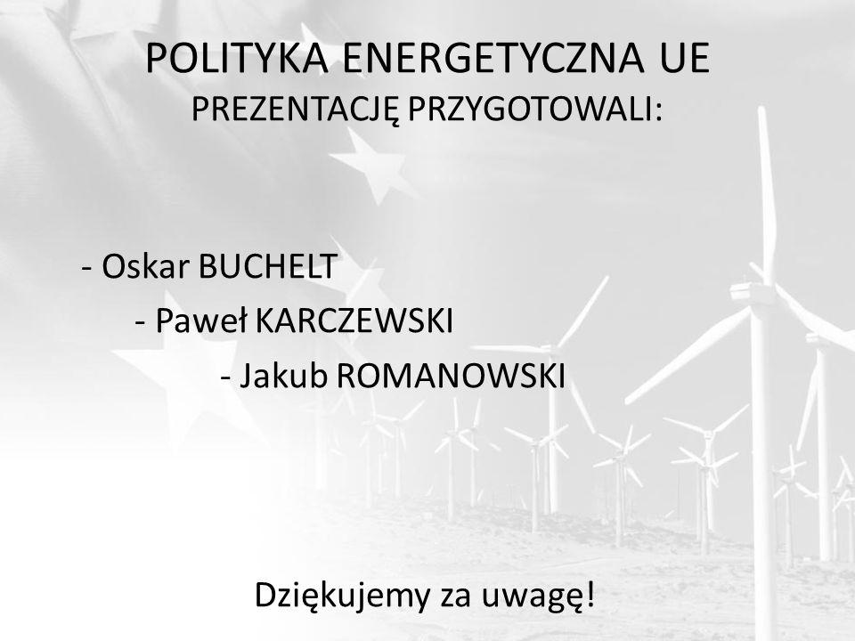 POLITYKA ENERGETYCZNA UE PREZENTACJĘ PRZYGOTOWALI: - Oskar BUCHELT - Paweł KARCZEWSKI - Jakub ROMANOWSKI Dziękujemy za uwagę!