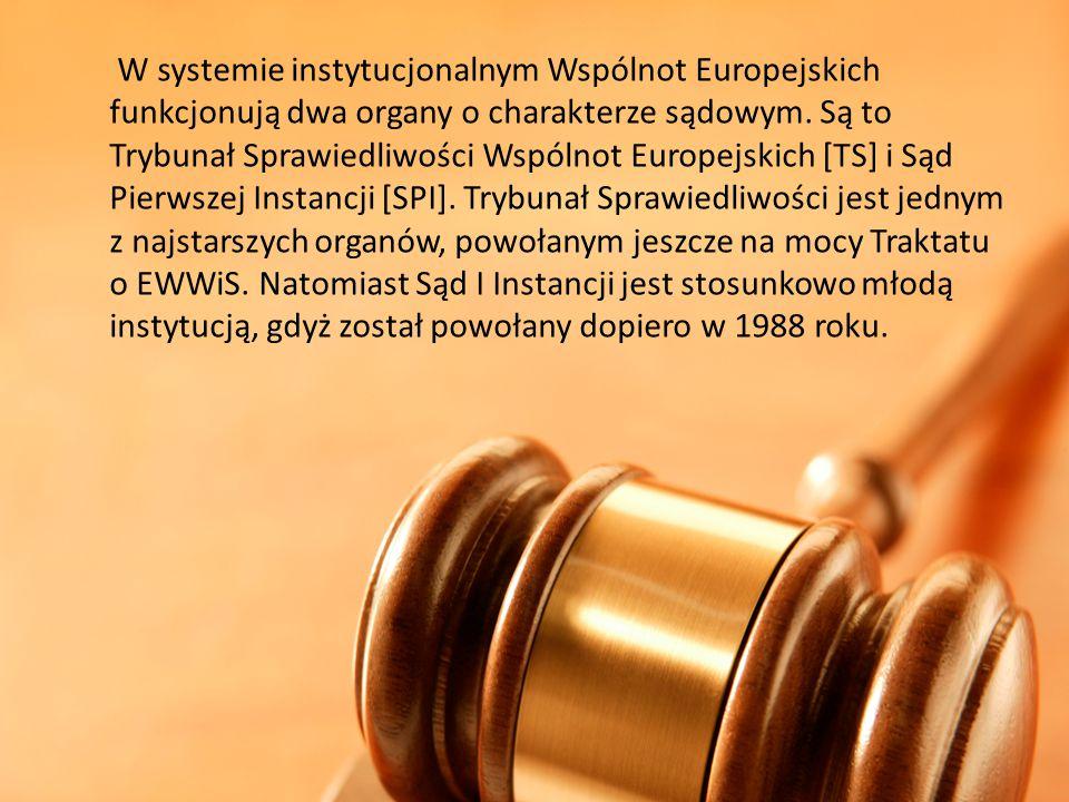 W systemie instytucjonalnym Wspólnot Europejskich funkcjonują dwa organy o charakterze sądowym. Są to Trybunał Sprawiedliwości Wspólnot Europejskich [