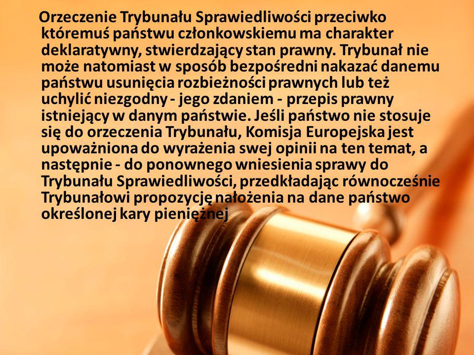Orzeczenie Trybunału Sprawiedliwości przeciwko któremuś państwu członkowskiemu ma charakter deklaratywny, stwierdzający stan prawny. Trybunał nie może