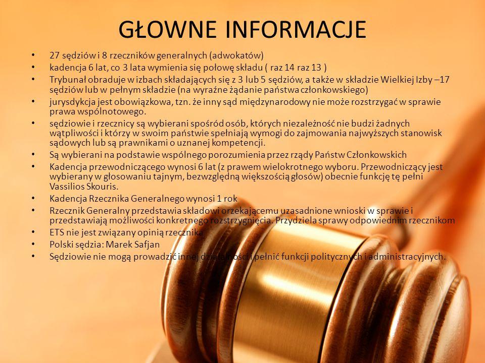 GŁOWNE INFORMACJE 27 sędziów i 8 rzeczników generalnych (adwokatów) kadencja 6 lat, co 3 lata wymienia się połowę składu ( raz 14 raz 13 ) Trybunał ob