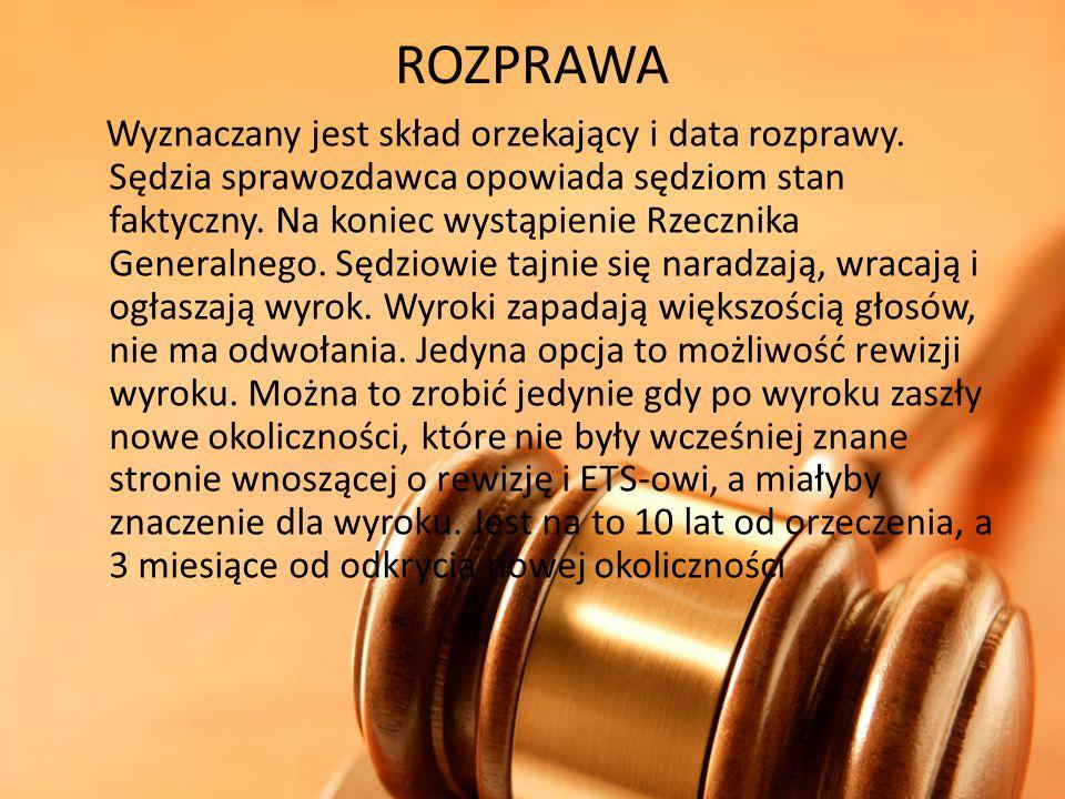 ROZPRAWA Wyznaczany jest skład orzekający i data rozprawy. Sędzia sprawozdawca opowiada sędziom stan faktyczny. Na koniec wystąpienie Rzecznika Genera