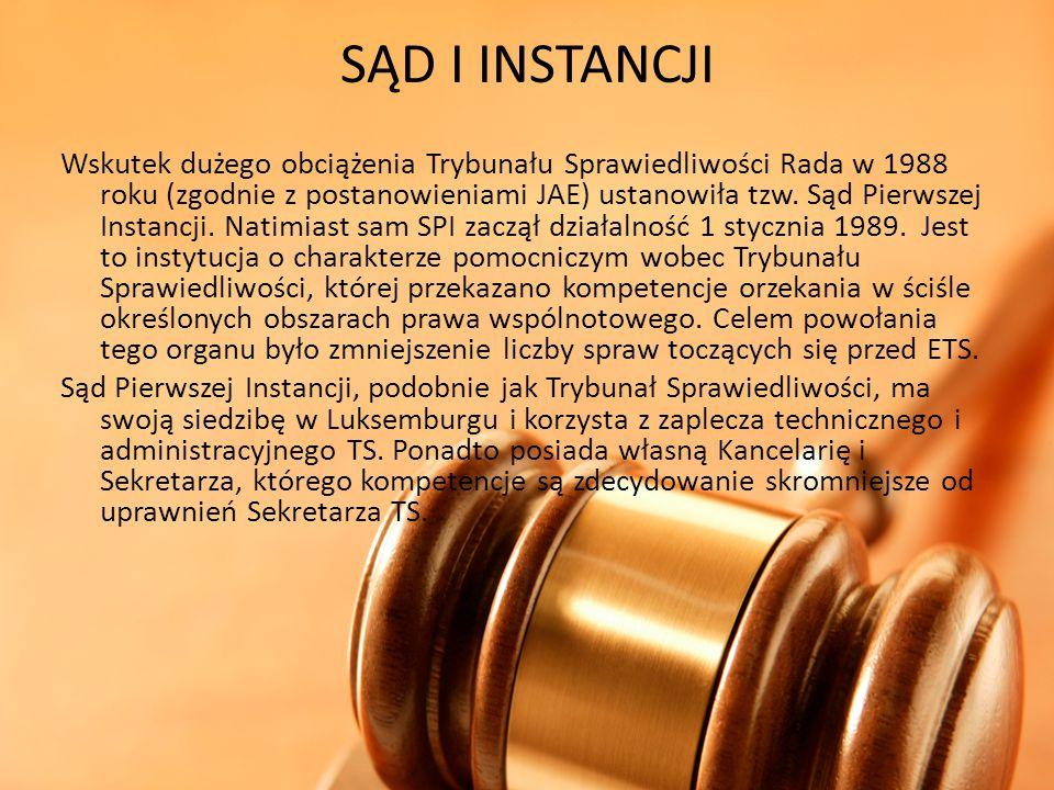 SĄD I INSTANCJI Wskutek dużego obciążenia Trybunału Sprawiedliwości Rada w 1988 roku (zgodnie z postanowieniami JAE) ustanowiła tzw. Sąd Pierwszej Ins