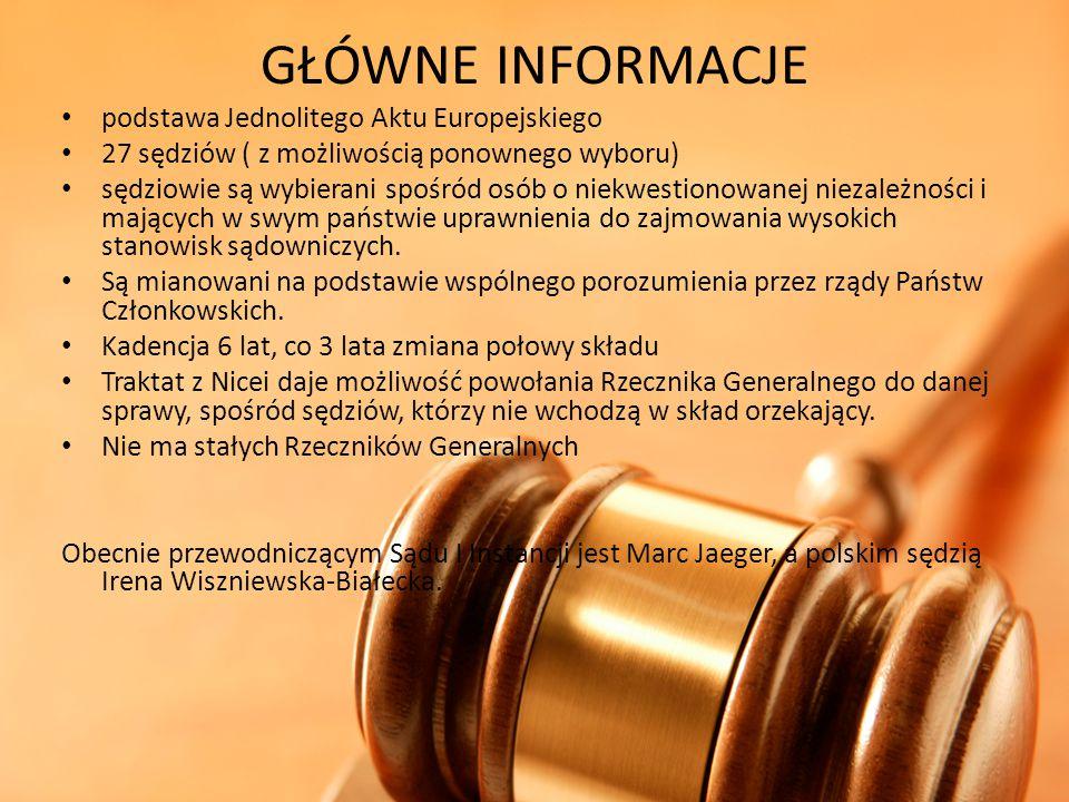 GŁÓWNE INFORMACJE podstawa Jednolitego Aktu Europejskiego 27 sędziów ( z możliwością ponownego wyboru) sędziowie są wybierani spośród osób o niekwesti