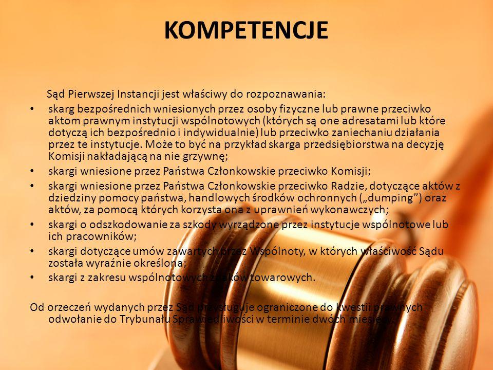 KOMPETENCJE Sąd Pierwszej Instancji jest właściwy do rozpoznawania: skarg bezpośrednich wniesionych przez osoby fizyczne lub prawne przeciwko aktom pr
