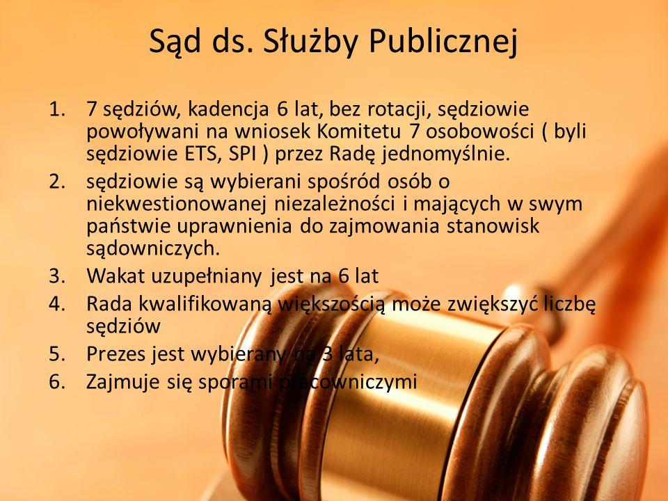 Sąd ds. Służby Publicznej 1.7 sędziów, kadencja 6 lat, bez rotacji, sędziowie powoływani na wniosek Komitetu 7 osobowości ( byli sędziowie ETS, SPI )