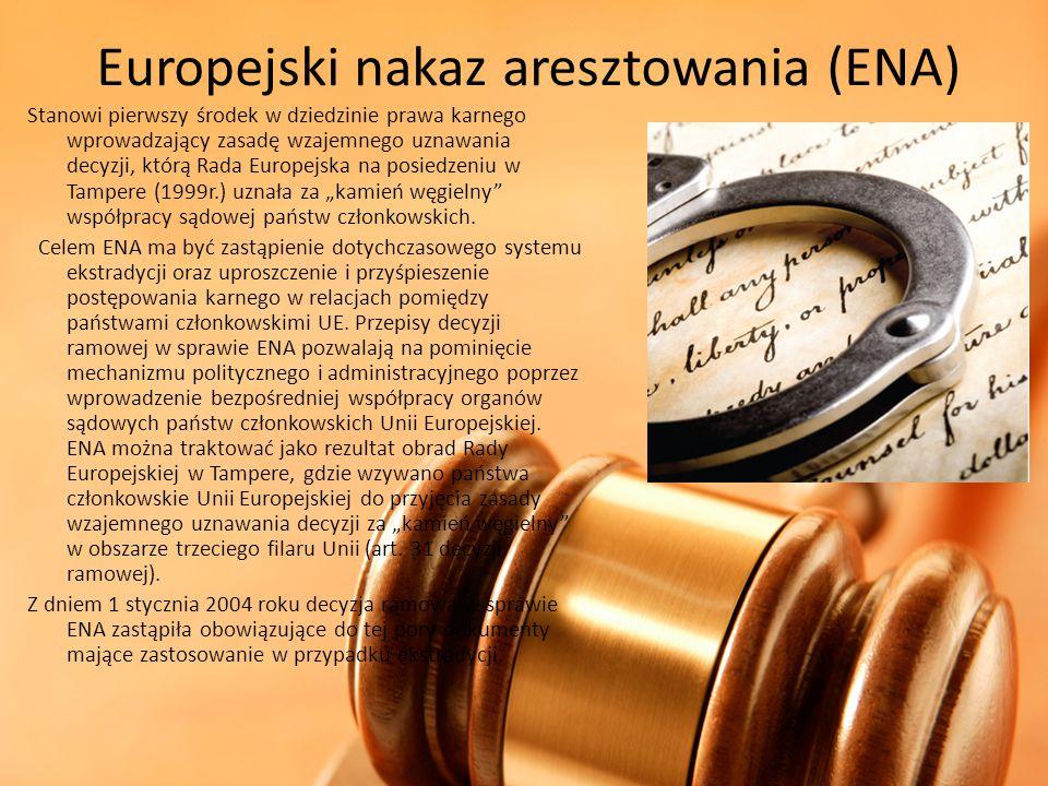 Europejski nakaz aresztowania (ENA) Stanowi pierwszy środek w dziedzinie prawa karnego wprowadzający zasadę wzajemnego uznawania decyzji, którą Rada E