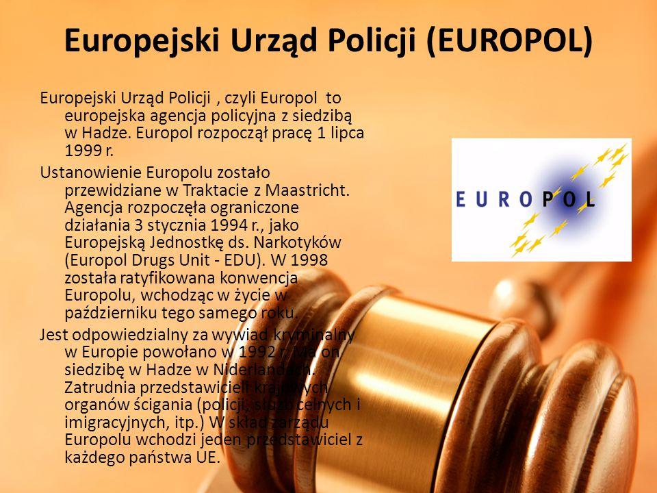 Europejski Urząd Policji (EUROPOL) Europejski Urząd Policji, czyli Europol to europejska agencja policyjna z siedzibą w Hadze. Europol rozpoczął pracę