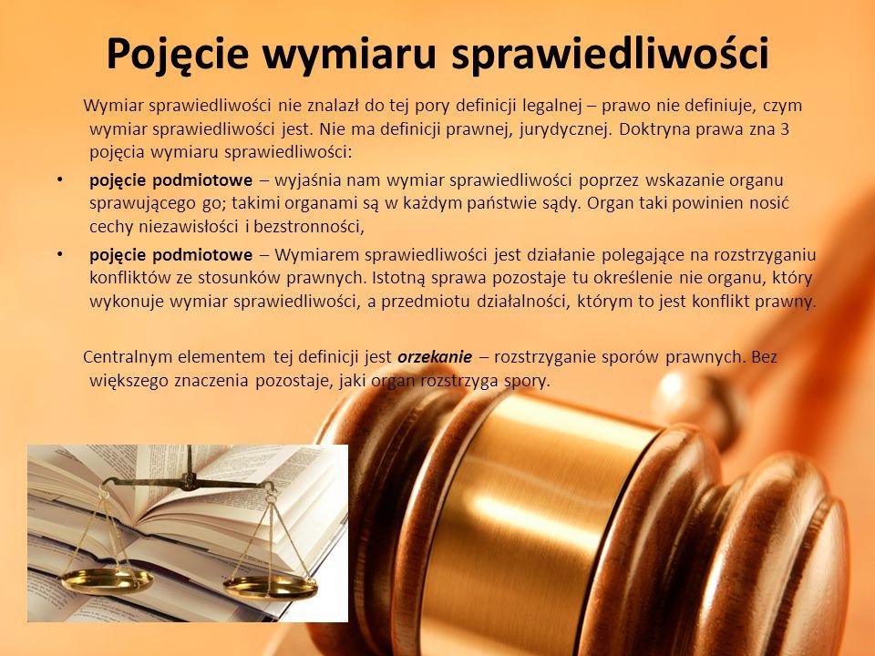 Pojęcie wymiaru sprawiedliwości Wymiar sprawiedliwości nie znalazł do tej pory definicji legalnej – prawo nie definiuje, czym wymiar sprawiedliwości j