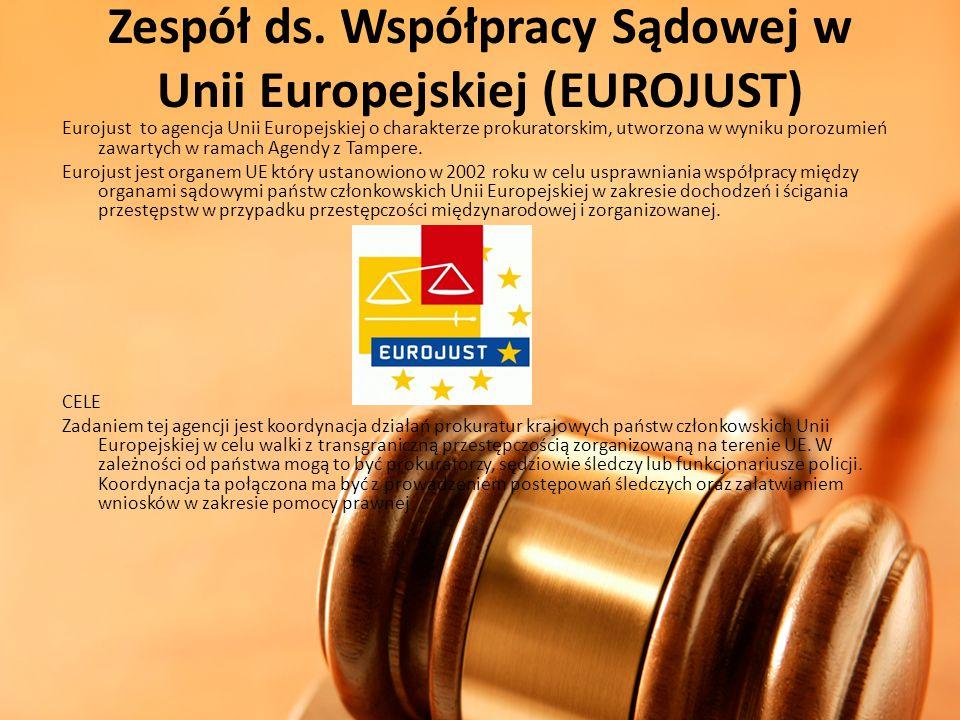 Zespół ds. Współpracy Sądowej w Unii Europejskiej (EUROJUST) Eurojust to agencja Unii Europejskiej o charakterze prokuratorskim, utworzona w wyniku po