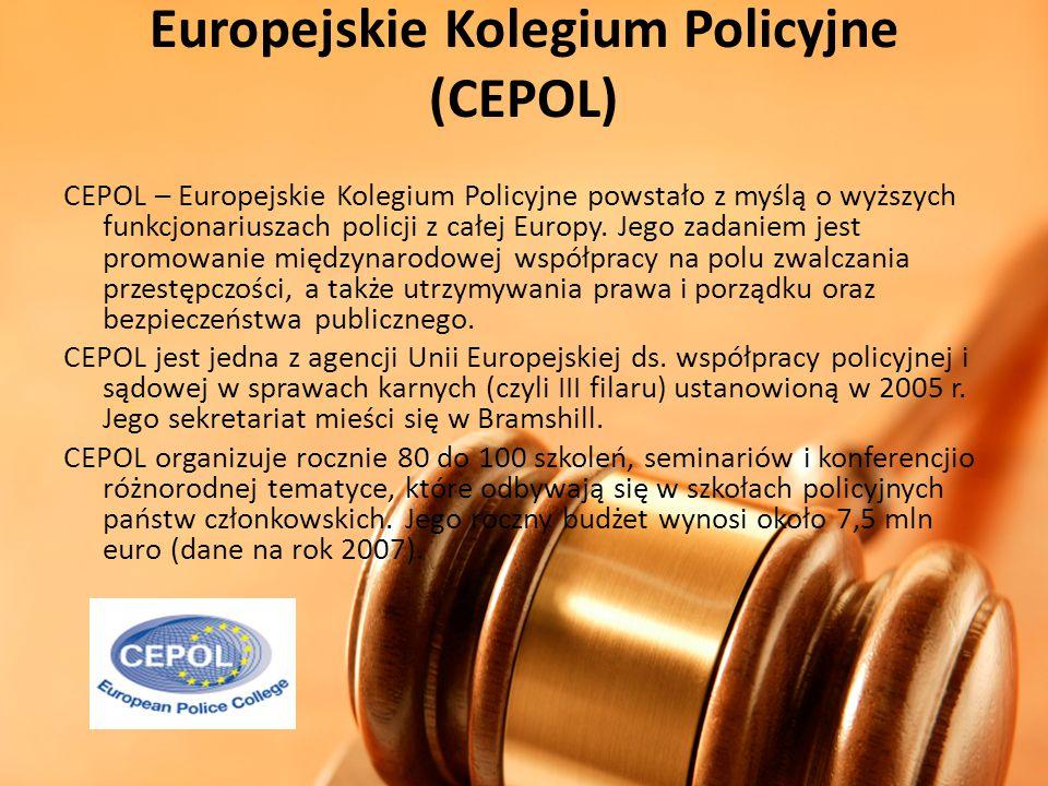 Europejskie Kolegium Policyjne (CEPOL) CEPOL – Europejskie Kolegium Policyjne powstało z myślą o wyższych funkcjonariuszach policji z całej Europy. Je