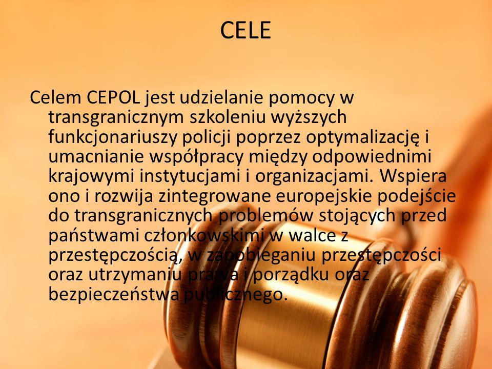 CELE Celem CEPOL jest udzielanie pomocy w transgranicznym szkoleniu wyższych funkcjonariuszy policji poprzez optymalizację i umacnianie współpracy mię
