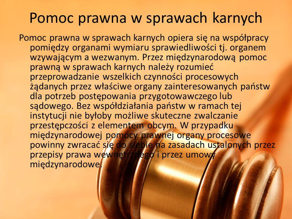 Pomoc prawna w sprawach karnych Pomoc prawna w sprawach karnych opiera się na współpracy pomiędzy organami wymiaru sprawiedliwości tj. organem wzywają