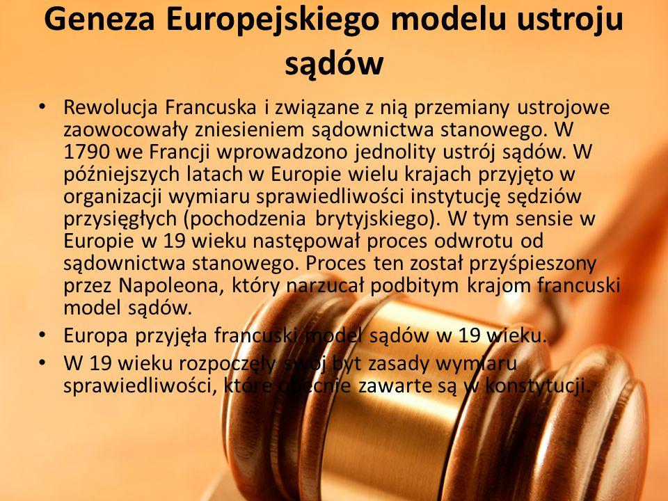 Geneza Europejskiego modelu ustroju sądów Rewolucja Francuska i związane z nią przemiany ustrojowe zaowocowały zniesieniem sądownictwa stanowego. W 17