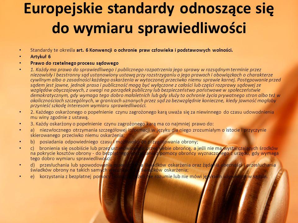 Europejskie standardy odnoszące się do wymiaru sprawiedliwości Standardy te określa art. 6 Konwencji o ochronie praw człowieka i podstawowych wolności