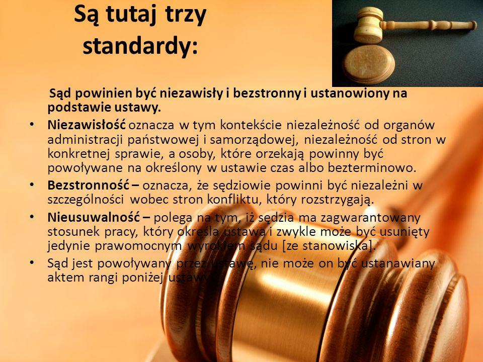 Są tutaj trzy standardy: Sąd powinien być niezawisły i bezstronny i ustanowiony na podstawie ustawy. Niezawisłość oznacza w tym kontekście niezależnoś