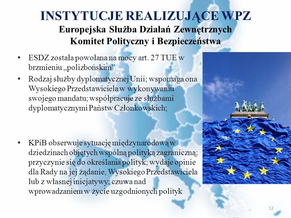 INSTYTUCJE REALIZUJĄCE WPZ Europejska Służba Działań Zewnętrznych Komitet Polityczny i Bezpieczeństwa ESDZ została powołana na mocy art. 27 TUE w brzm