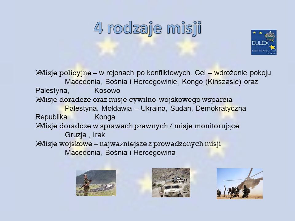  Misje policyjne – w rejonach po konfliktowych. Cel – wdrożenie pokoju Macedonia, Bośnia i Hercegowinie, Kongo (Kinszasie) oraz Palestyna, Kosowo  M