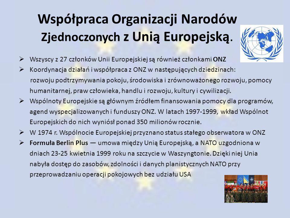 Współpraca Organizacji Narodów Zjednoczonych z Unią Europejską.  Wszyscy z 27 członków Unii Europejskiej są również członkami ONZ  Koordynacja dział