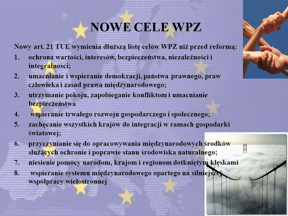 NOWE CELE WPZ Nowy art. 21 TUE wymienia dłuższą listę celów WPZ niż przed reformą: 1.ochrona wartości, interesów, bezpieczeństwa, niezależności i inte