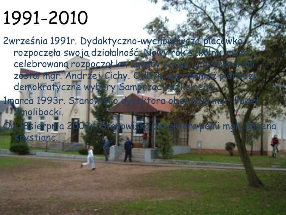 1991-2010 2września 1991r. Dydaktyczno-wychowawcza placówka rozpoczęła swoją działalność. Nowy rok szkolny, mszą celebrowaną rozpoczął ks. Ignacy Karg