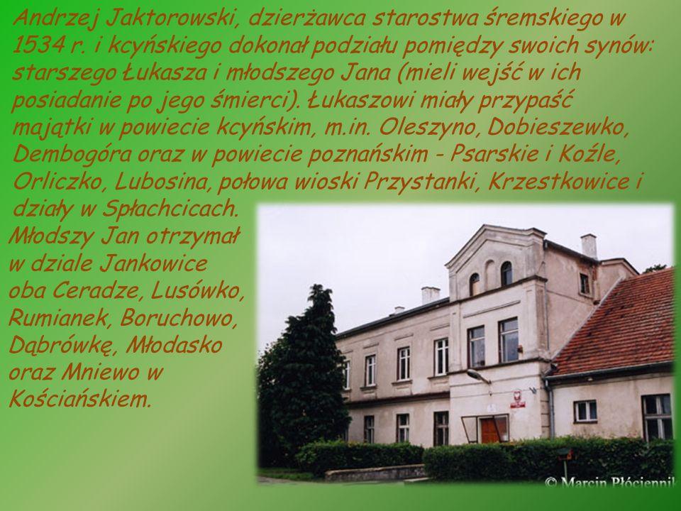 Andrzej Jaktorowski, dzierżawca starostwa śremskiego w 1534 r. i kcyńskiego dokonał podziału pomiędzy swoich synów: starszego Łukasza i młodszego Jana