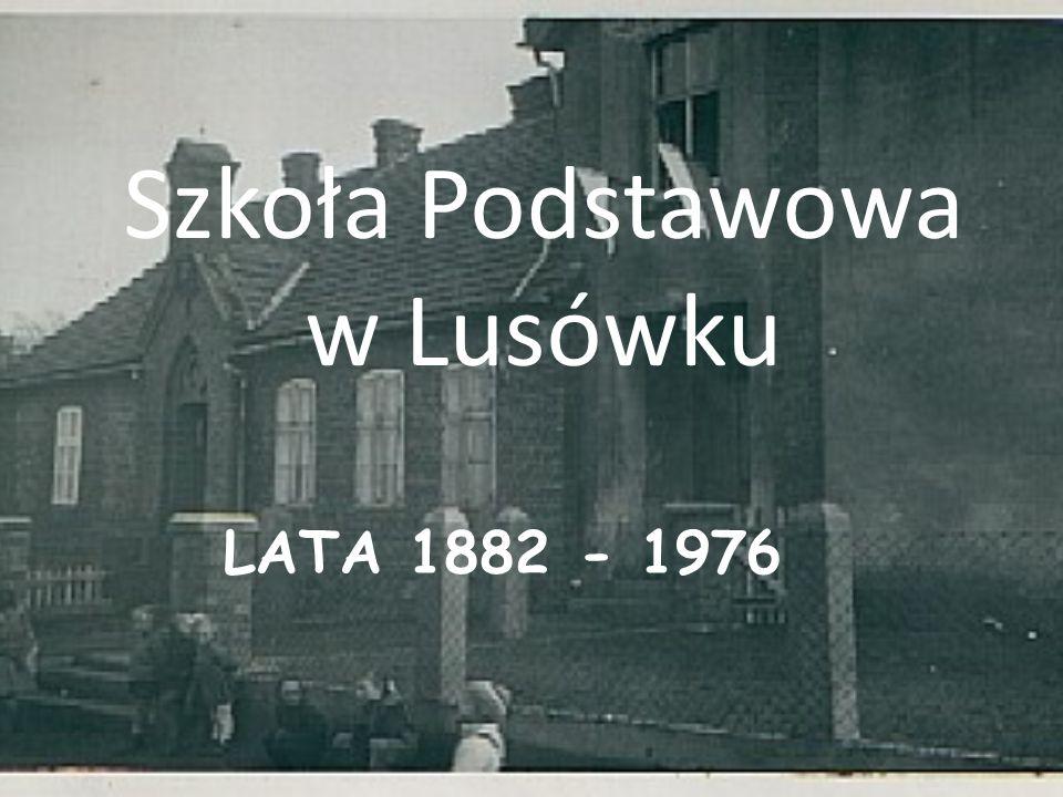 LATA 1882 - 1976 Szkoła Podstawowa w Lusówku