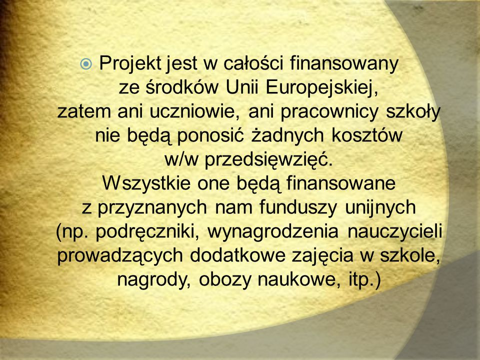  Projekt jest w całości finansowany ze środków Unii Europejskiej, zatem ani uczniowie, ani pracownicy szkoły nie będą ponosić żadnych kosztów w/w prz