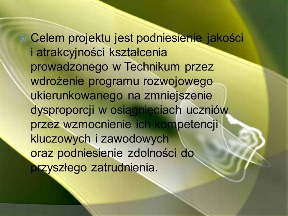  Celem projektu jest podniesienie jakości i atrakcyjności kształcenia prowadzonego w Technikum przez wdrożenie programu rozwojowego ukierunkowanego n