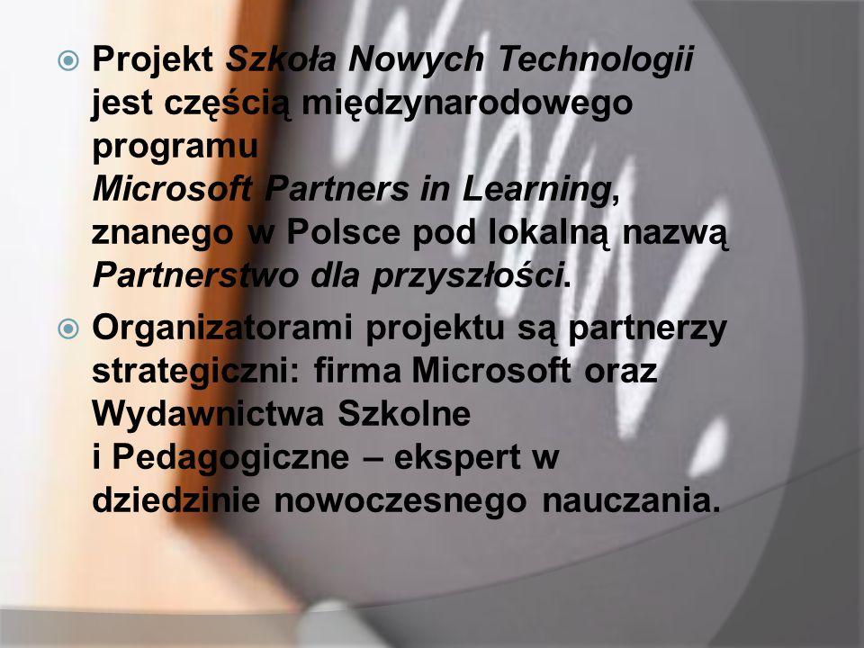  Projekt Szkoła Nowych Technologii jest częścią międzynarodowego programu Microsoft Partners in Learning, znanego w Polsce pod lokalną nazwą Partners