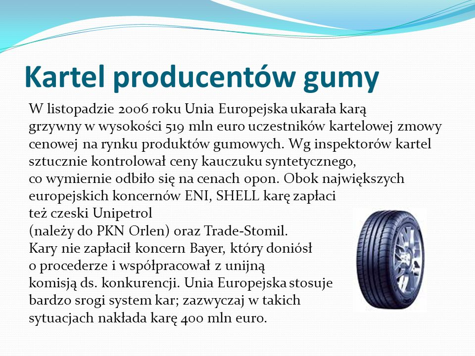 Kartel producentów gumy W listopadzie 2006 roku Unia Europejska ukarała karą grzywny w wysokości 519 mln euro uczestników kartelowej zmowy cenowej na rynku produktów gumowych.