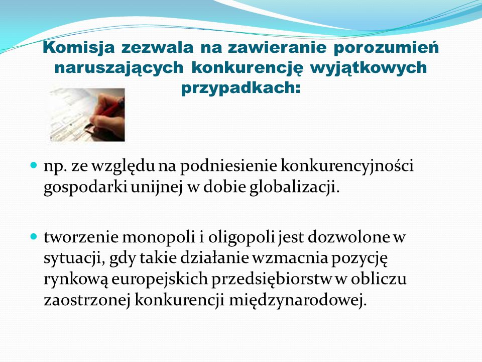 Komisja zezwala na zawieranie porozumień naruszających konkurencję wyjątkowych przypadkach: np.