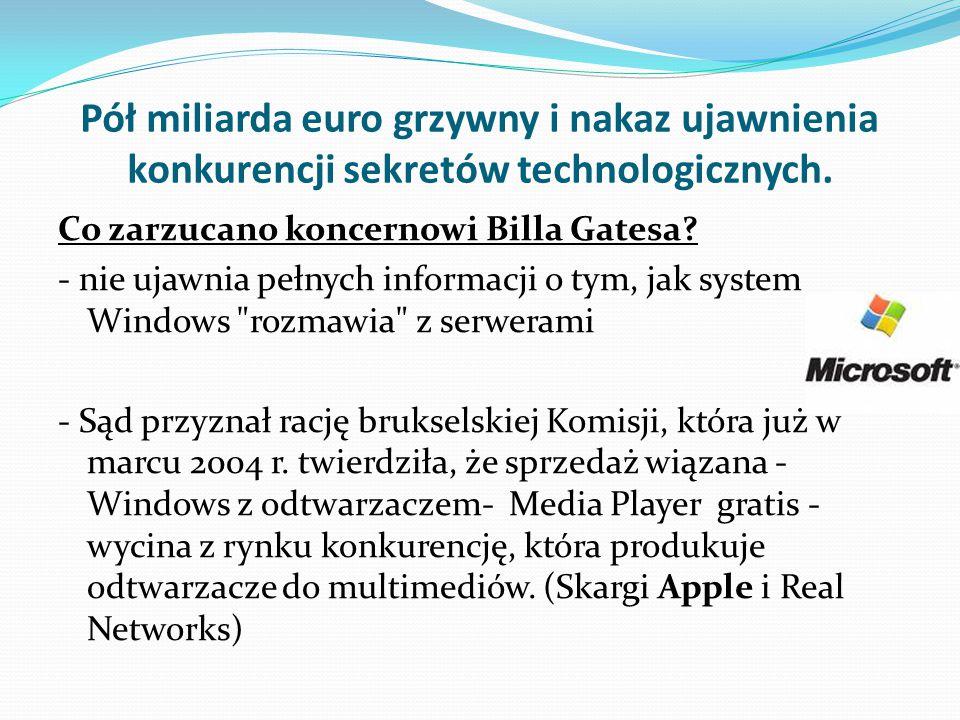 Pół miliarda euro grzywny i nakaz ujawnienia konkurencji sekretów technologicznych. Co zarzucano koncernowi Billa Gatesa? - nie ujawnia pełnych inform