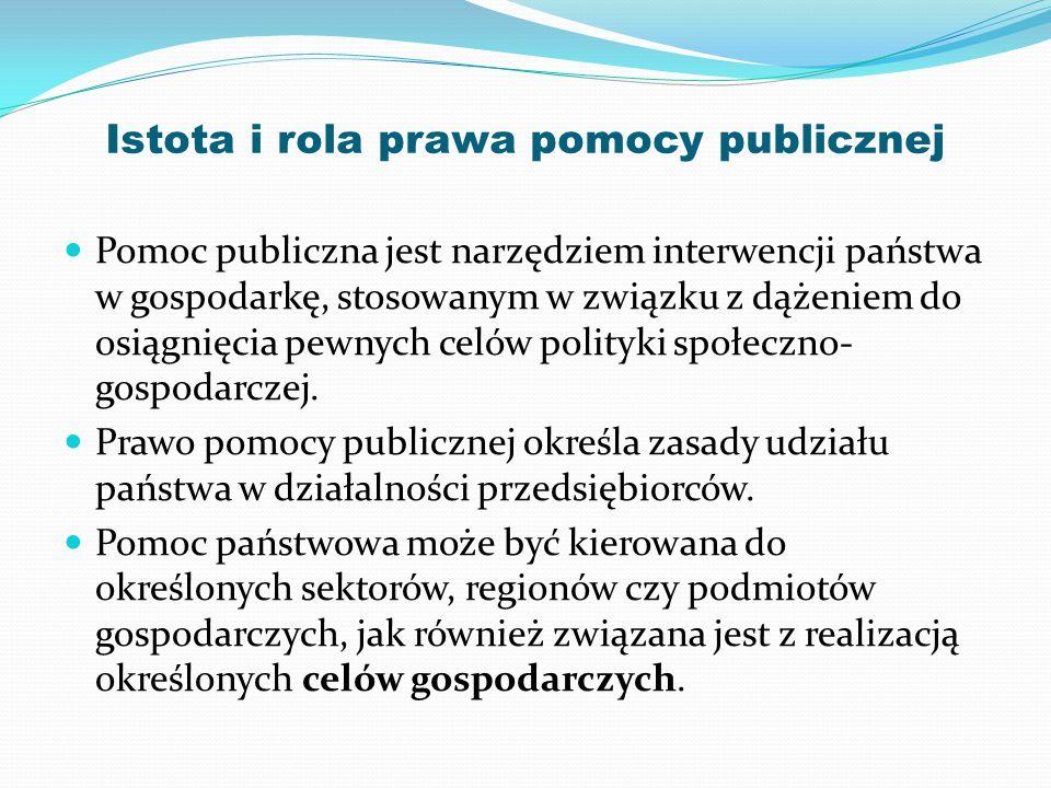 Istota i rola prawa pomocy publicznej Pomoc publiczna jest narzędziem interwencji państwa w gospodarkę, stosowanym w związku z dążeniem do osiągnięcia pewnych celów polityki społeczno- gospodarczej.