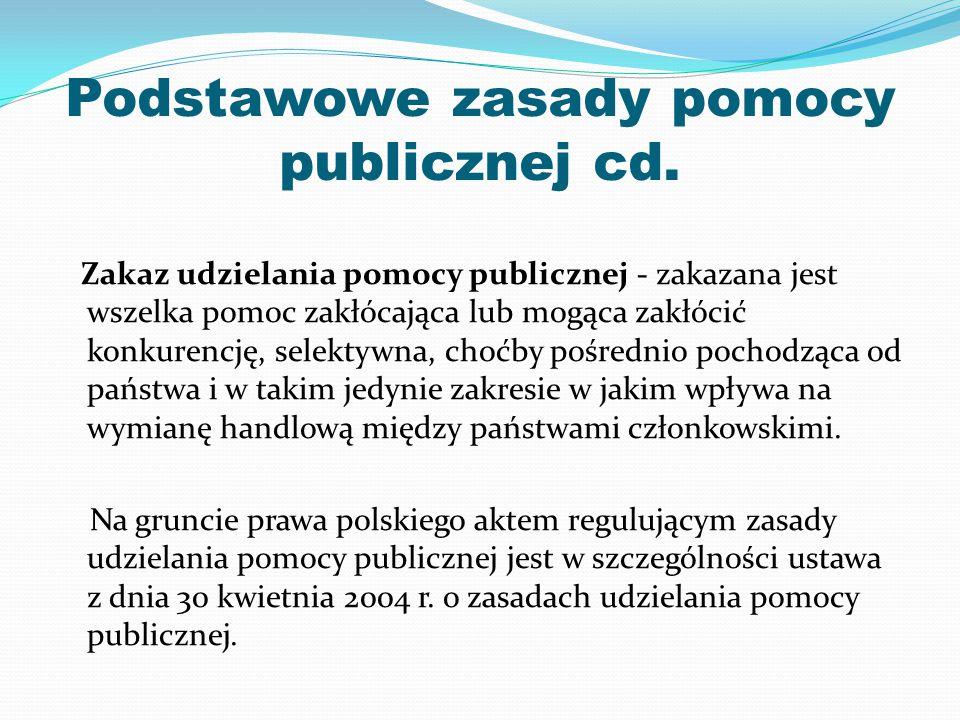 Podstawowe zasady pomocy publicznej cd. Zakaz udzielania pomocy publicznej - zakazana jest wszelka pomoc zakłócająca lub mogąca zakłócić konkurencję,