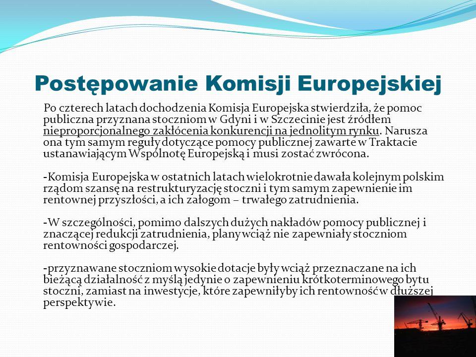 Postępowanie Komisji Europejskiej Po czterech latach dochodzenia Komisja Europejska stwierdziła, że pomoc publiczna przyznana stoczniom w Gdyni i w Sz