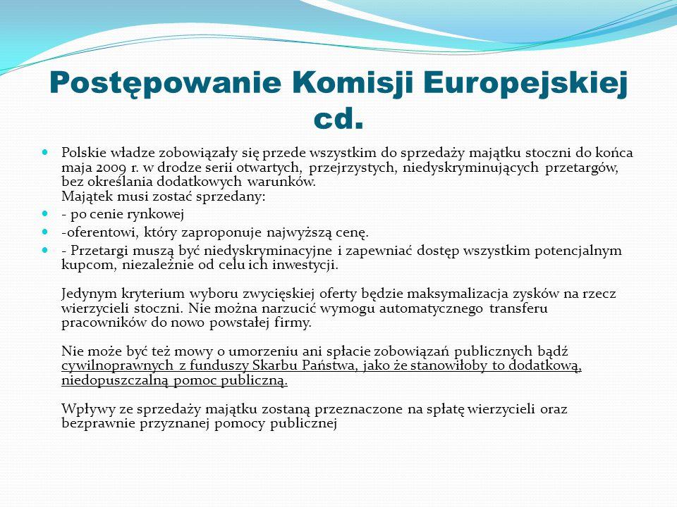 Postępowanie Komisji Europejskiej cd. Polskie władze zobowiązały się przede wszystkim do sprzedaży majątku stoczni do końca maja 2009 r. w drodze seri