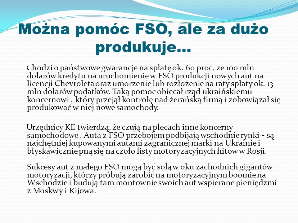 Można pomóc FSO, ale za dużo produkuje… Chodzi o państwowe gwarancje na spłatę ok. 60 proc. ze 100 mln dolarów kredytu na uruchomienie w FSO produkcji