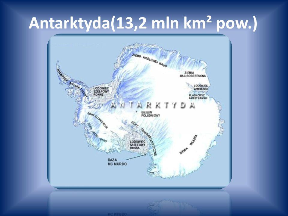 Antarktyda(13,2 mln km² pow.)