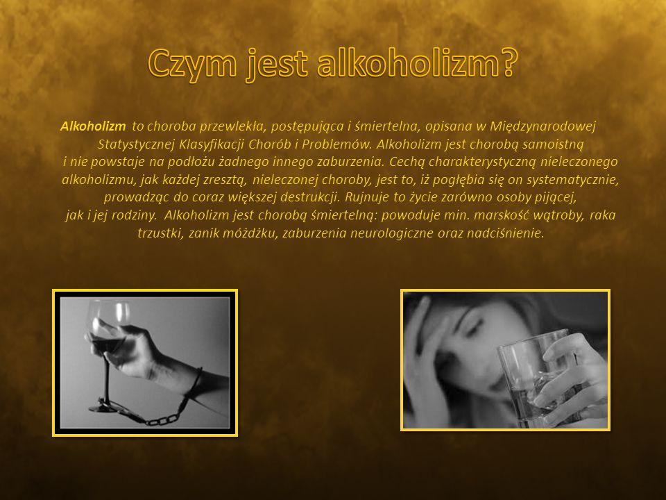 Alkoholizm to choroba przewlekła, postępująca i śmiertelna, opisana w Międzynarodowej Statystycznej Klasyfikacji Chorób i Problemów.