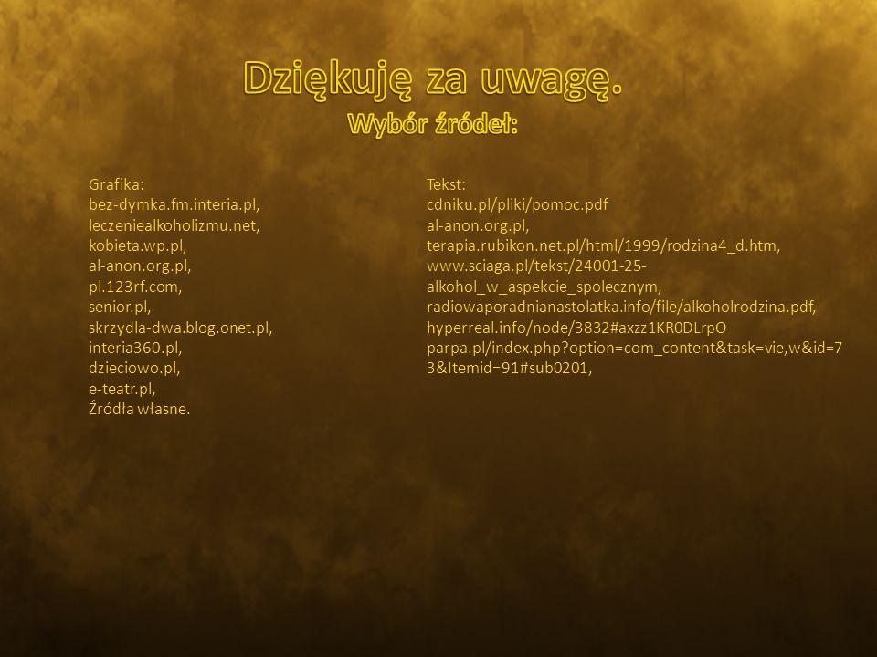 Grafika: bez-dymka.fm.interia.pl, leczeniealkoholizmu.net, kobieta.wp.pl, al-anon.org.pl, pl.123rf.com, senior.pl, skrzydla-dwa.blog.onet.pl, interia360.pl, dzieciowo.pl, e-teatr.pl, Źródła własne.