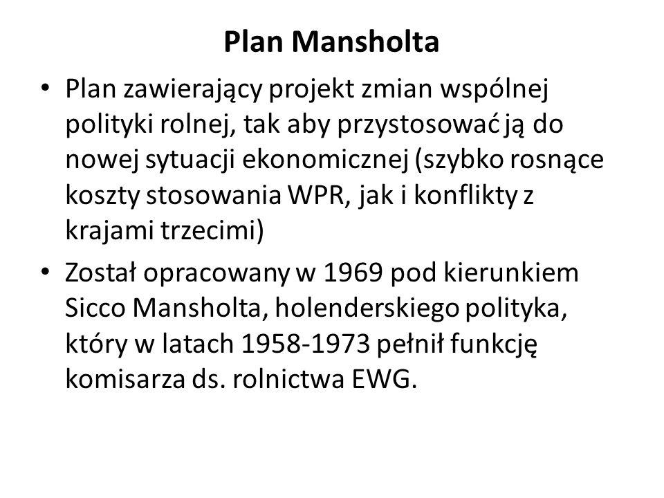 Plan Mansholta Plan zawierający projekt zmian wspólnej polityki rolnej, tak aby przystosować ją do nowej sytuacji ekonomicznej (szybko rosnące koszty
