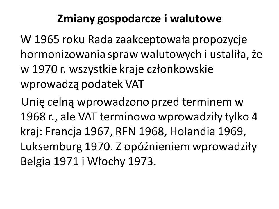 Zmiany gospodarcze i walutowe W 1965 roku Rada zaakceptowała propozycje hormonizowania spraw walutowych i ustaliła, że w 1970 r. wszystkie kraje człon
