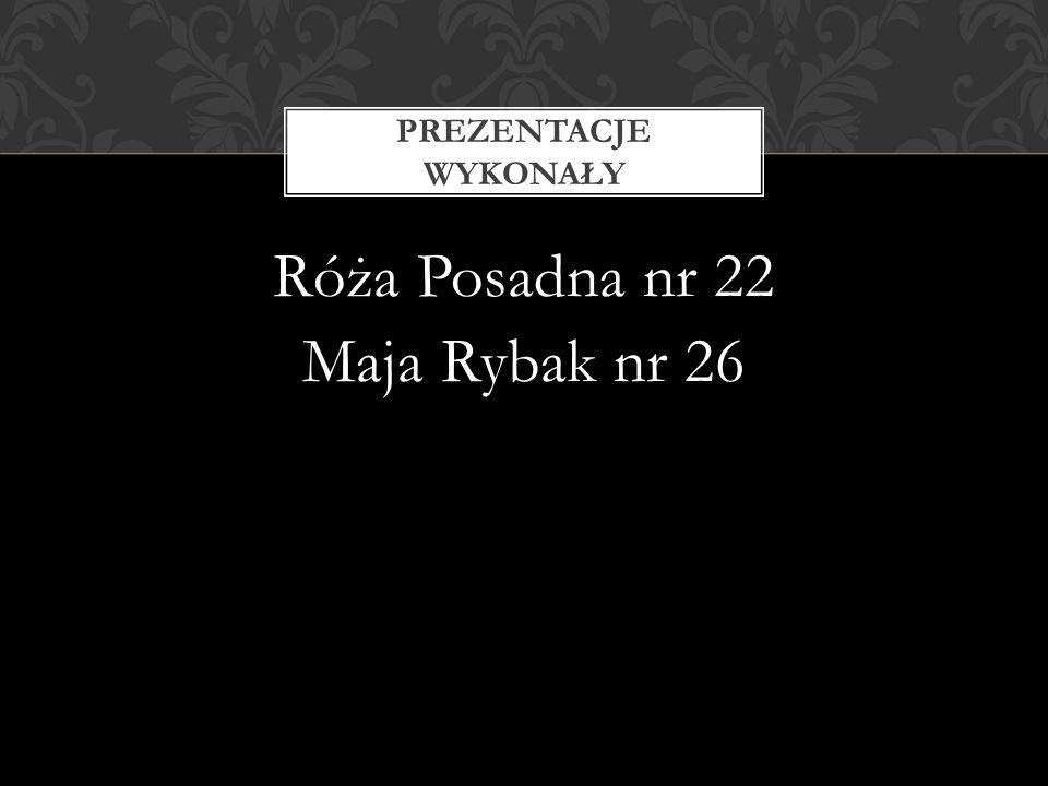 Róża Posadna nr 22 Maja Rybak nr 26 PREZENTACJE WYKONAŁY